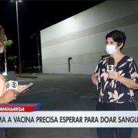 Banco de Sangue de SJC fala sobre o período de inaptidão para quem toma a vacina da covid-19
